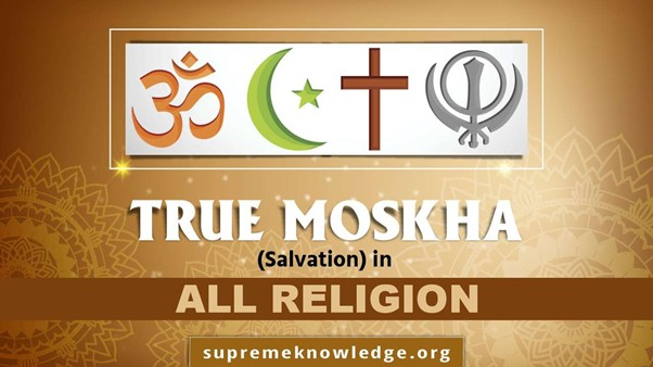 True Moskha (Salvation) in All Religions